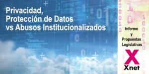 Informe y Propuestas Legislativas de XNet sobre Privacidad, Protección de Datos vs Abusos Institucionalizados