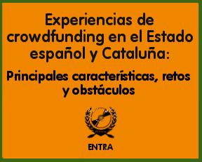 Experiencias de CROWDFUNDING en el Estado español y Cataluña: PRINCIPALES CARACTERÍSTICAS, RETOS Y OBSTÁCULOS