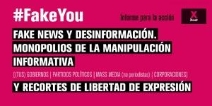 (Es) XNet publica el informe #FAKEYOU – Fake news y desinformación: monopolios de la manipulación informativa y recortes de libertad de expresión