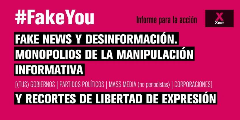 XNet publica el informe #FAKEYOU - Fake news y desinformación: monopolios de la manipulación informativa y recortes de libertad de expresión