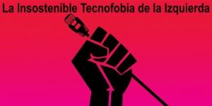 """(Es) La insostenible tecnofobia de la izquierda: discurso de odio, fake news y anonimato; el deje Corcuera de la """"nueva"""" política en la era digital"""