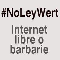 #NoLeyWert – Internet libre o barbarie