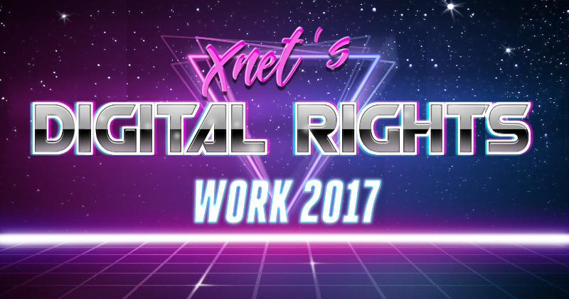 Summary of Xnet's work defending Digital Rights in 2017